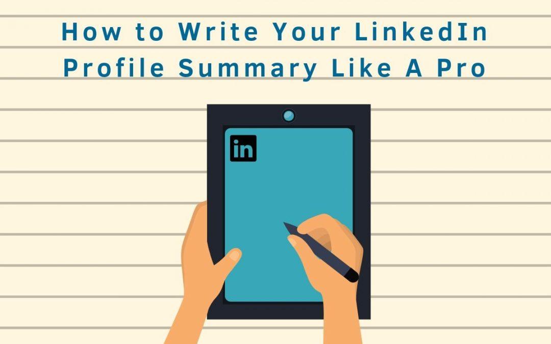 How to Write Your LinkedIn Profile Summary Like A Pro